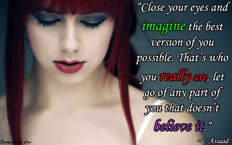 EmilysQuotes.Com-imagine-positive-believe-inspirational-motivational-amazing-great-C.-Assaad