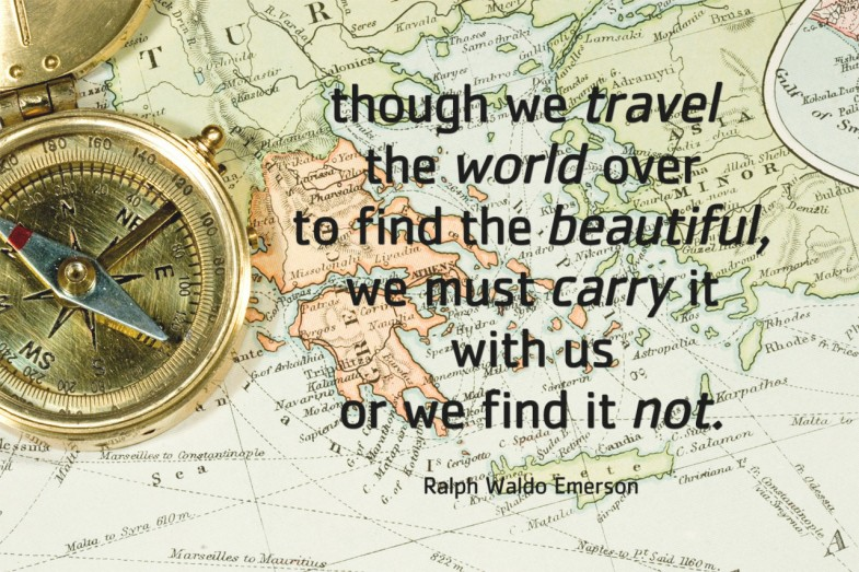 though-we-travel-the-world-over-to-find-the-beautiful-we-must-carry-it-with-us-or-we-find-it-not20